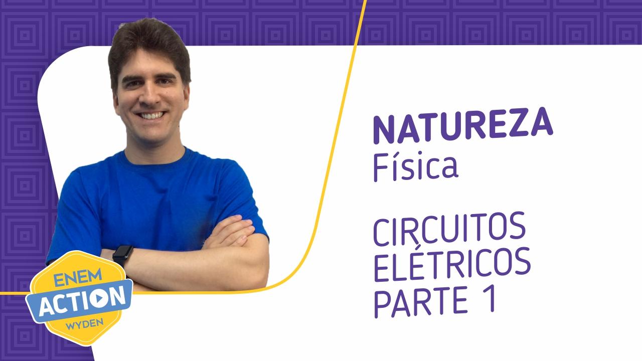 Física –  Circuitos Elétricos: Parte 1